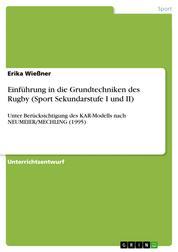Einführung in die Grundtechniken des Rugby (Sport Sekundarstufe I und II) - Unter Berücksichtigung des KAR-Modells nach NEUMEIER/MECHLING (1995)