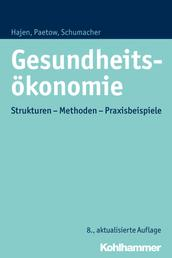 Gesundheitsökonomie - Strukturen - Methoden - Praxisbeispiele