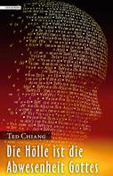 Ted Chiang: Die Hölle ist die Abwesenheit Gottes ★★★