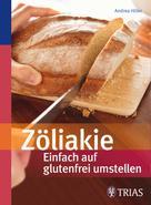 Andrea Hiller: Zöliakie - Einfach auf glutenfrei umstellen