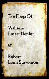 The Plays of Willam Henley & Robert Louis Stevenson