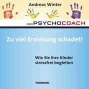 """Starthilfe-Hörbuch-Download zum Buch """"Der Psychocoach 8: Zu viel Erziehung schadet!"""" - Wie Sie Ihre Kinder stressfrei begleiten"""