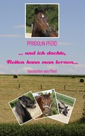 Pfridolin Pferd: ... und ich dachte, Reiten kann man lernen... ★★★★