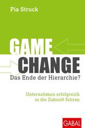 Game Change – das Ende der Hierarchie? - Unternehmen erfolgreich in die Zukunft führen