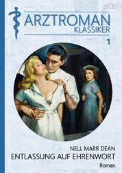 ARZTROMAN-KLASSIKER, Band 1: ENTLASSUNG AUF EHRENWORT - Liebe, Ärzte, Zuchthaus - ein Buch voll Hochspannung!