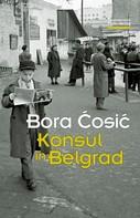 Bora Cosic: Konsul in Belgrad