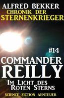 Alfred Bekker: Commander Reilly #14: Im Licht des Roten Sterns: Chronik der Sternenkrieger ★★★★