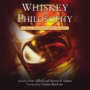Whiskey and Philosophy - A Small Batch of Spirited Ideas (Unabridged)