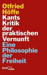 Kants Kritik der praktischen Vernunft - Eine Philosophie der Freiheit