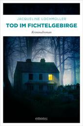 Tod im Fichtelgebirge - Kriminalroman