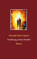 Christoph-Maria Liegener: Versöhnung auf dem Friedhof