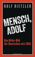 Rolf Rietzler: Mensch, Adolf ★★★★
