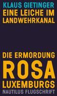 Gietinger, Klaus: Eine Leiche im Landwehrkanal. Die Ermordung Rosa Luxemburgs ★★★★