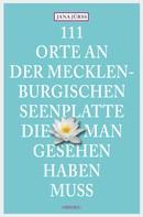 Jana Jürß: 111 Orte an der Mecklenburgischen Seenplatte, die man gesehen haben muss ★★★★