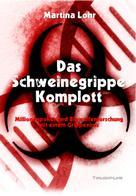 Martina Lohr: Das Schweinegrippe-Komplott