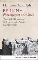 Hermann Rudolph: Berlin - Wiedergeburt einer Stadt ★