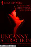 Corey Stark: Uncanny Attraction - A Sexy Bundle of 4 Supernatural M/M Erotic Romance Short Stories from Steam Books