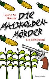 Die Maiskolbenmörder - Ein Eifel-Krimi