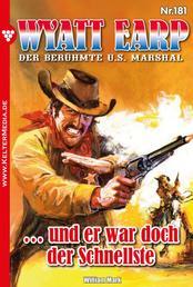 Wyatt Earp 181 – Western - … und er war doch der Schnellste