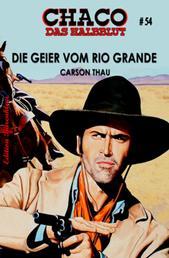 Chaco 54: Die Geier vom Rio Grande