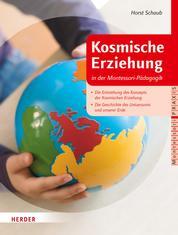 Kosmische Erziehung in der Montessori-Pädagogik - Die Entstehung des Konzepts der Kosmischen Erziehung - Die Geschichte des Universums und unserer Erde
