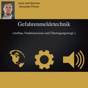 Gefahrenmeldetechnik - Aufbau, Funktionsweise und Übertragungswege