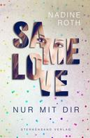 Nadine Roth: SAMe Love (Band 1): Nur mit dir ★★★★★