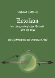 Lexikon der röntgenologischen Technik 1895 bis 1925 von Abdeckzunge bis Zylinderblende