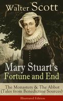 Sir Walter Scott: Mary Stuart's Fortune and End: The Monastery & The Abbot (Tales from Benedictine Sources) - Illustrated Edition