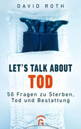 Let's talk about Tod - 50 Fragen zu Sterben, Tod und Bestattung