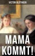 Victor Blüthgen: Mama kommt!