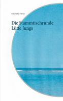 Fritz-Stefan Valtner: Die Stammtischrunde Lütte Jungs