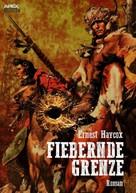 Ernest Haycox: FIEBERNDE GRENZE