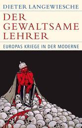 Der gewaltsame Lehrer - Europas Kriege in der Moderne
