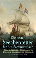 Robert Louis Stevenson2: Die besten Seeabenteuer für den Sommerurlaub: Romane, Seesagen, Seeschlachten & Geschichten berühmter Seehelden (Über 120 Titel in einem Band)