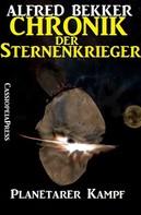 Alfred Bekker: Chronik der Sternenkrieger 18 - Planetarer Kampf (Science Fiction Abenteuer) ★★★★