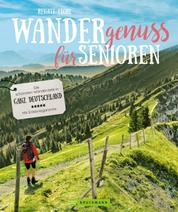 Wandergenuss: Die schönsten Wanderziele für Senioren in Deutschland. - Wanderführer für einfache Touren und Wanderungen mit wenig Steigung