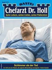 Dr. Holl 1911 - Arztroman - Schlimmer als der Tod