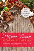 Katja Wagner: Plätzchen Rezepte für Weihnachten und Advent Backen mit dem Thermomix TM5 & TM31 Kekse Kuchen Gebäck Getränke Desserts ★★