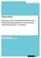 Thomas Heitzer: Erarbeiten einer Gesprächseröffnung eines Kundenakquisegesprächs (Unterweisung Industriekaufmann / -kauffrau)