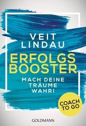 Coach to go Erfolgsbooster - Mach deine Träume wahr!