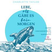 Lebe, als gäbe es kein Morgen - Insel der Wale, Band 1 (Ungekürzt)
