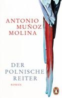 Antonio Muñoz Molina: Der polnische Reiter