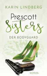 Der Bodyguard - Prescott Sisters 5 - Liebesroman