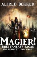 Alfred Bekker: Magier! Drei Fantasy-Sagas um Schwert und Magie ★