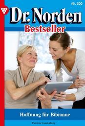 Dr. Norden Bestseller 300 – Arztroman - Neue Hoffnung für Bibianne