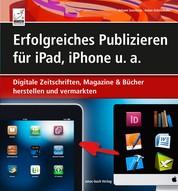 Erfolgreiches Publizieren für iPad, iPhone u. a. - Digitale Zeitschriften, Magazine & Bücher herstellen und vermarkten