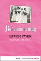 Elfriede Vavrik: Badewannentag ★★★