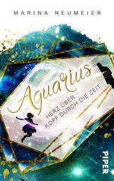 Aquarius – Herz über Kopf durch die Zeit - Roman