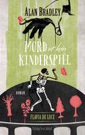 Alan Bradley: Flavia de Luce 2 - Mord ist kein Kinderspiel ★★★★★